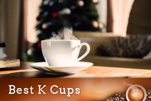 Selecting the Best K cups® and Coffee Pods on the Market