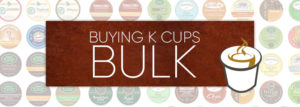 Big Benefits to Buying K cups in Bulk
