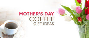 Best Mother's Day Coffee Gift Ideas 2017