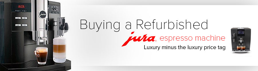 Buying the Best Refurbished Jura Espresso Machines