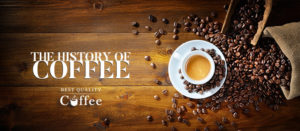 The History of Coffee: From Coffee Beans to K Cups