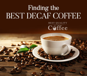 Tips for Choosing the Best Full-Flavored Decaf Coffee