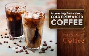 Interesting Facts about Cold Brew Coffee and Iced Coffee