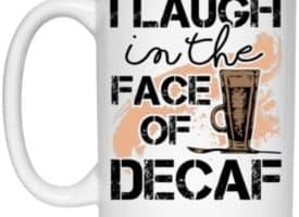 Laugh Decaf Coffee Mug