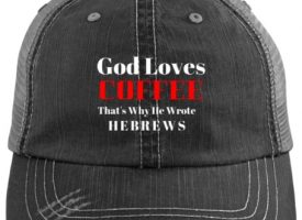 God Loves Coffee: Hebrews Cap