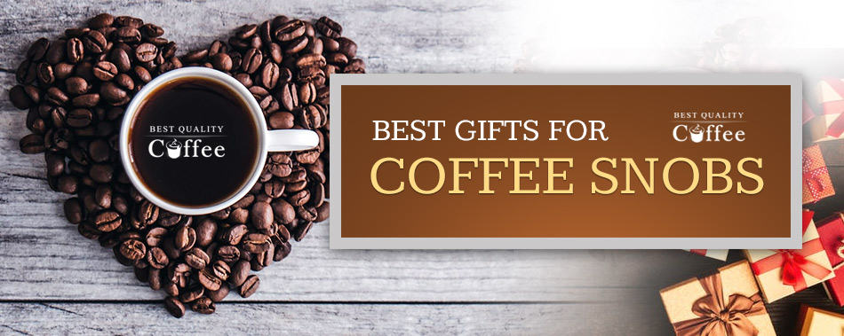 Coffee Snob Gifts